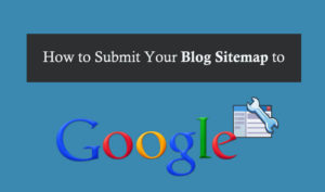 How to Submit Your Blog Sitemap to Google