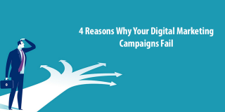 4 Reasons Why Your Digital Marketing Campaigns Fail
