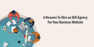6 Reasons To Hire an SEO Agency For Your Business Website