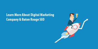 Learn More About Digital Marketing Company & Baton Rouge SEO