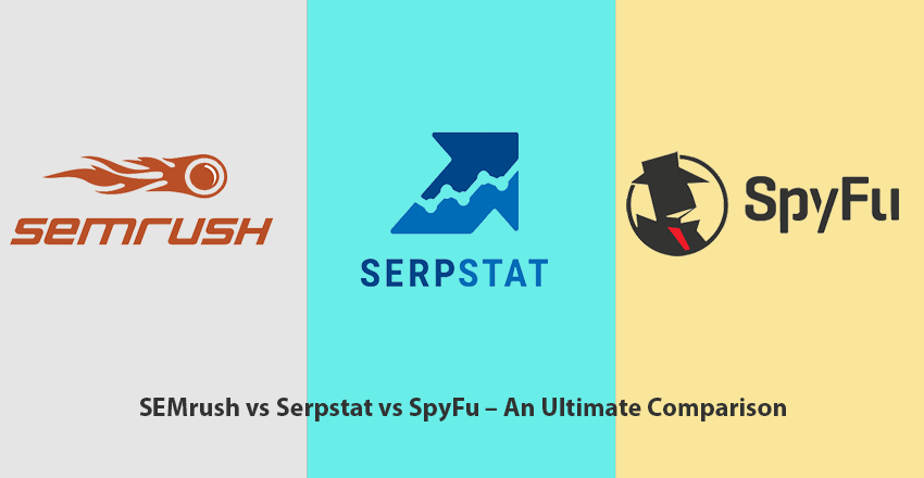 SEMrush vs Serpstat vs SpyFu – An Ultimate Comparison