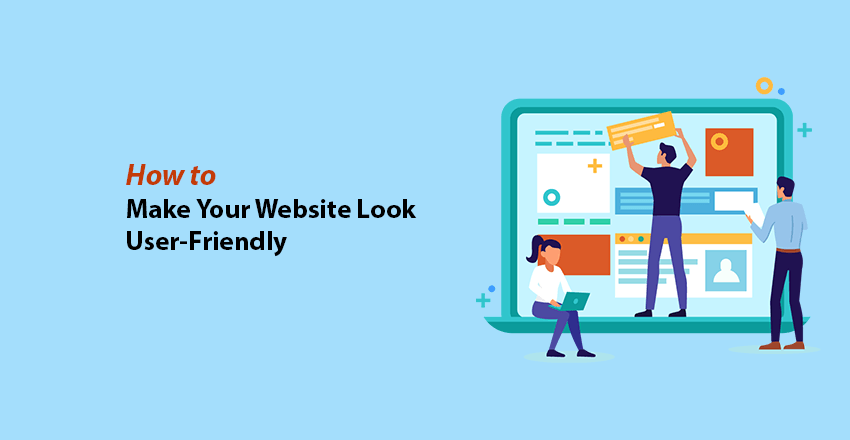 How to Make Your Website Look User-Friendly