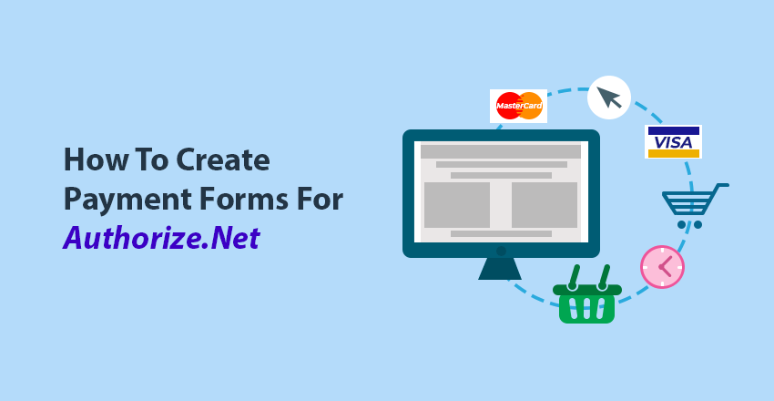 how to create payment forms for authorize net